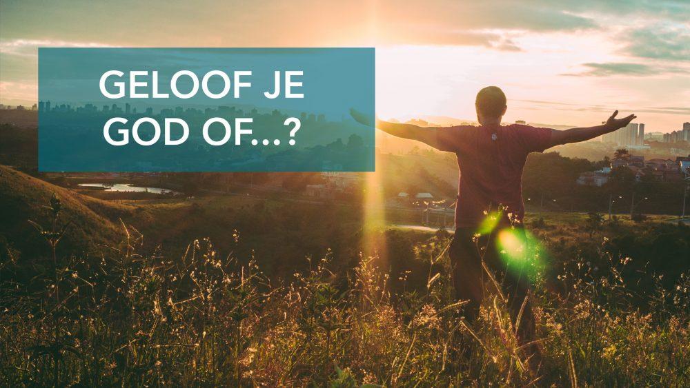Wil Je God Geloven Of...?