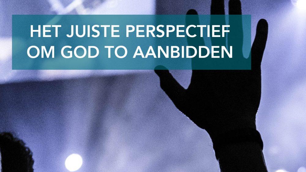Het Juiste Perspectief Om God Te Aanbidden Image