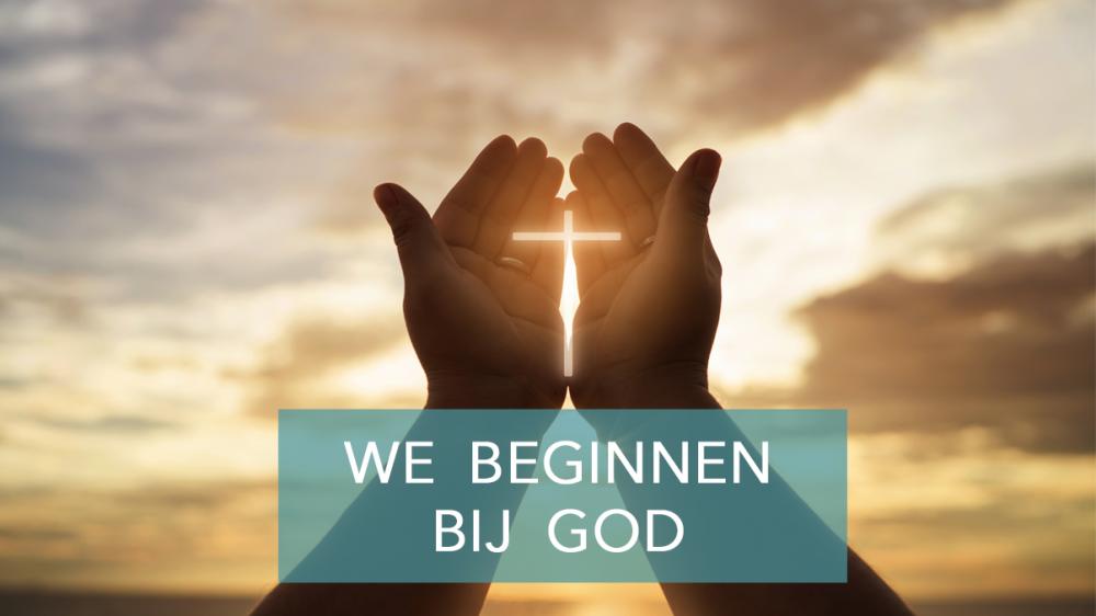 We Beginnen Bij God